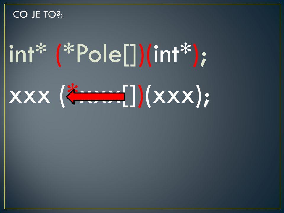 int* (*Pole[])(int*); xxx (*xxx[])(xxx);